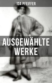 Ida Pfeiffer: Ausgewählte Werke - Cover