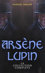 Arsène Lupin: La Collection Complète