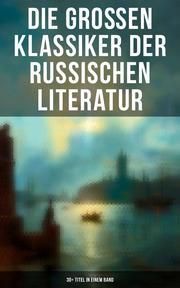 Die großen Klassiker der russischen Literatur: 30+ Titel in einem Band