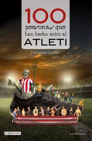 100 personas que han hecho único al Atleti