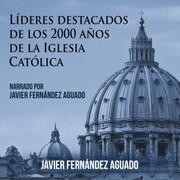 Líderes destacados de los 2000 años de Iglesia Católica