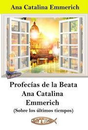 Profecías de la Beata Ana Catalina Emmerich