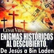 Enigmas históricos al descubierto. De Jesús a Bin Laden