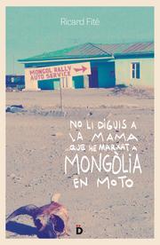 No li diguis a la mama que he marxat a Mongòlia en moto