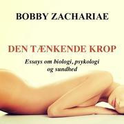 Den tænkende krop - Essays om biologi, psykologi og sundhed (uforkortet)