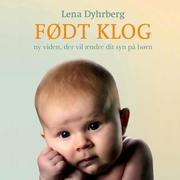 Født Klog - ny viden, der vil ændre dit syn på børn (uforkortet)