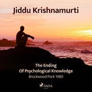 The Ending of Psychological Knowledge - Brockwood Park 1980