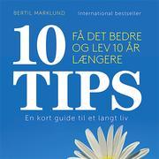 10 TIPS - Få det bedre og lev 10 år længere (uforkortet)
