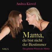 Mama, du bist nicht der Bestimmer - Das geheime Wissen der Mütter (Ungekürzt)