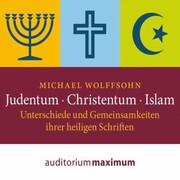Judentum - Christentum - Islam - Unterschiede und Gemeinsamkeiten ihrer heiligen Schrift (Ungekürzt)