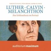 Luther, Calvin, Melanchton (Ungekürzt)