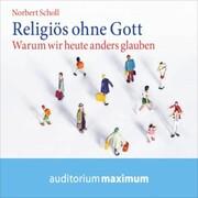 Religiös ohne Gott (Ungekürzt)