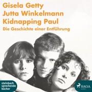 Kidnapping Paul - Die Geschichte einer Entführung (Ungekürzt)