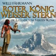 Roter König - weißer Stern: die Legende vom vierten König (Ungekürzt)