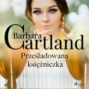 Przesladowana ksiezniczka - Ponadczasowe historie milosne Barbary Cartland