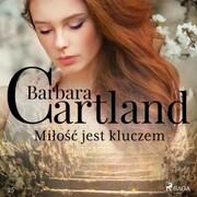Milosc jest kluczem - Ponadczasowe historie milosne Barbary Cartland