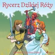 Opowiesc z Krainy Elfów 1 - Rycerz Dzikiej Rózy