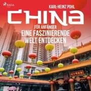 China für Anfänger - Eine faszinierende Welt entdecken (Ungekürzt)