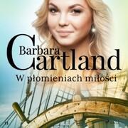 W plomieniach milosci - Ponadczasowe historie milosne Barbary Cartland