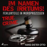 Im Namen des Irrtums! - Fehlurteile in Mordprozessen