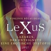 LeXuS: Lazarus, der Enteignete - Eine erotische Dystopie
