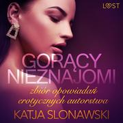 Goracy nieznajomi - zbiór opowiadan erotycznych autorstwa Katji Slonawski