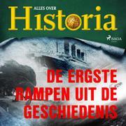 De ergste rampen uit de geschiedenis