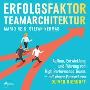 Erfolgsfaktor Teamarchitektur: Aufbau, Entwicklung und Führung von High Performance Teams - mit einem Vorwort von Oliver Bierhoff