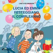 Lucia ed Emma festeggiano il compleanno