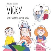 Vicky spielt Mutter, Mutter, Kind