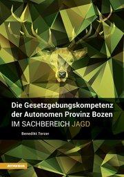 Die Gesetzgebungskompetenz der Autonomen Provinz Bozen im Sachbereich Jagd