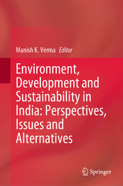 Environment, Development and Sustainability in India: Perspectives, Issues and Alternatives
