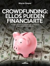 Crowdfunding: Ellos pueden financiarte