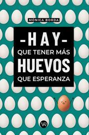 Hay que tener más huevos que esperanza