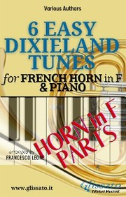 6 Easy Dixieland Tunes - French Horn in F & Piano (Horn parts)